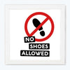 NO shoes allowed Office Glass Framed Posters & Artprints