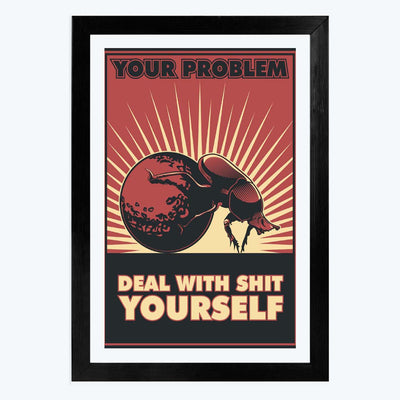 Deal with shit ourself Framed Poster