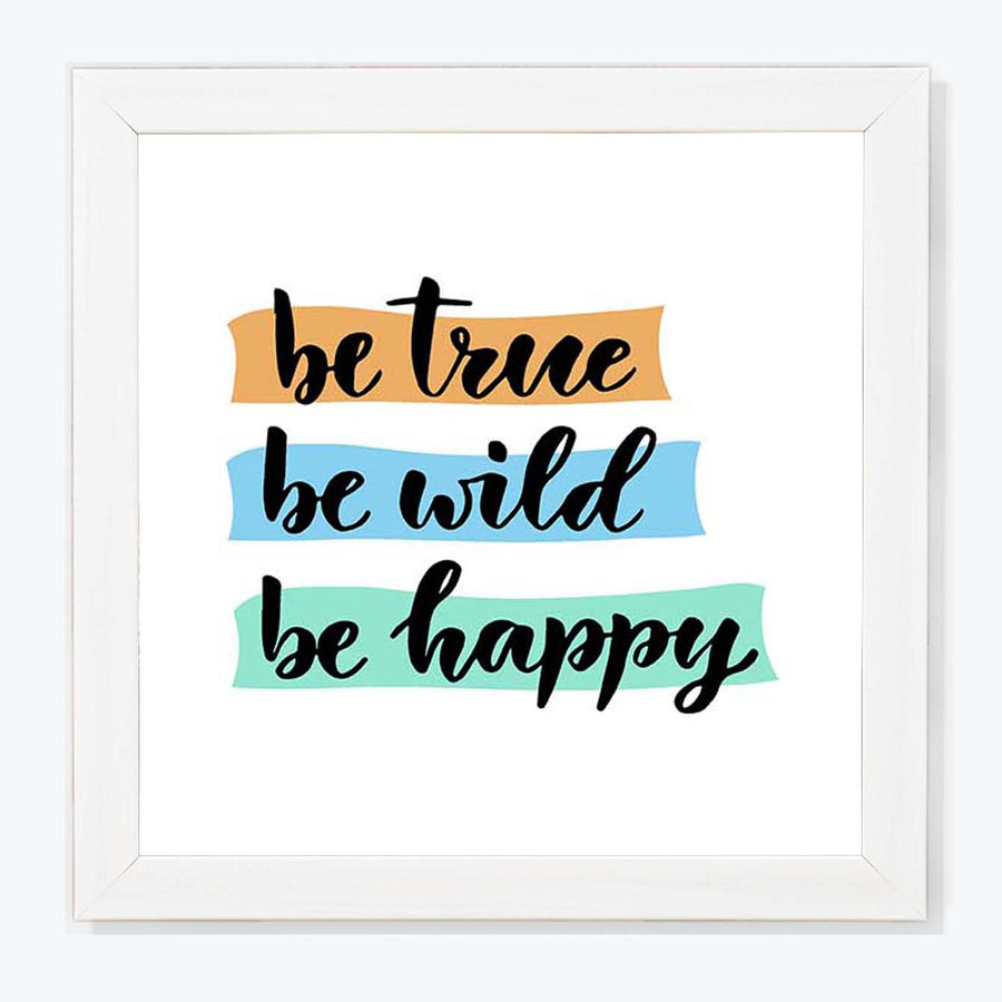 Be True Be Wild Be Happy Framed Poster