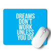Dreams Don't Work Unless You Do Mouse Pad