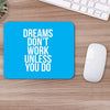 Buy Dreams Don't Work Unless You Do Motivational Mouse Pads Online