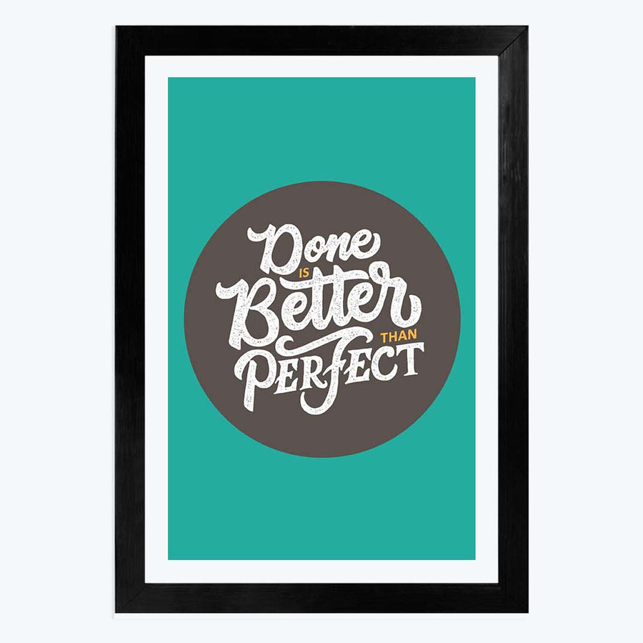 Done is Better Than Perfect Framed Poster