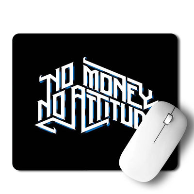 No Money No Attitude Mouse Pad