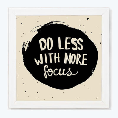Do Less With More Focus Motivational Glass Framed Posters & Artprints