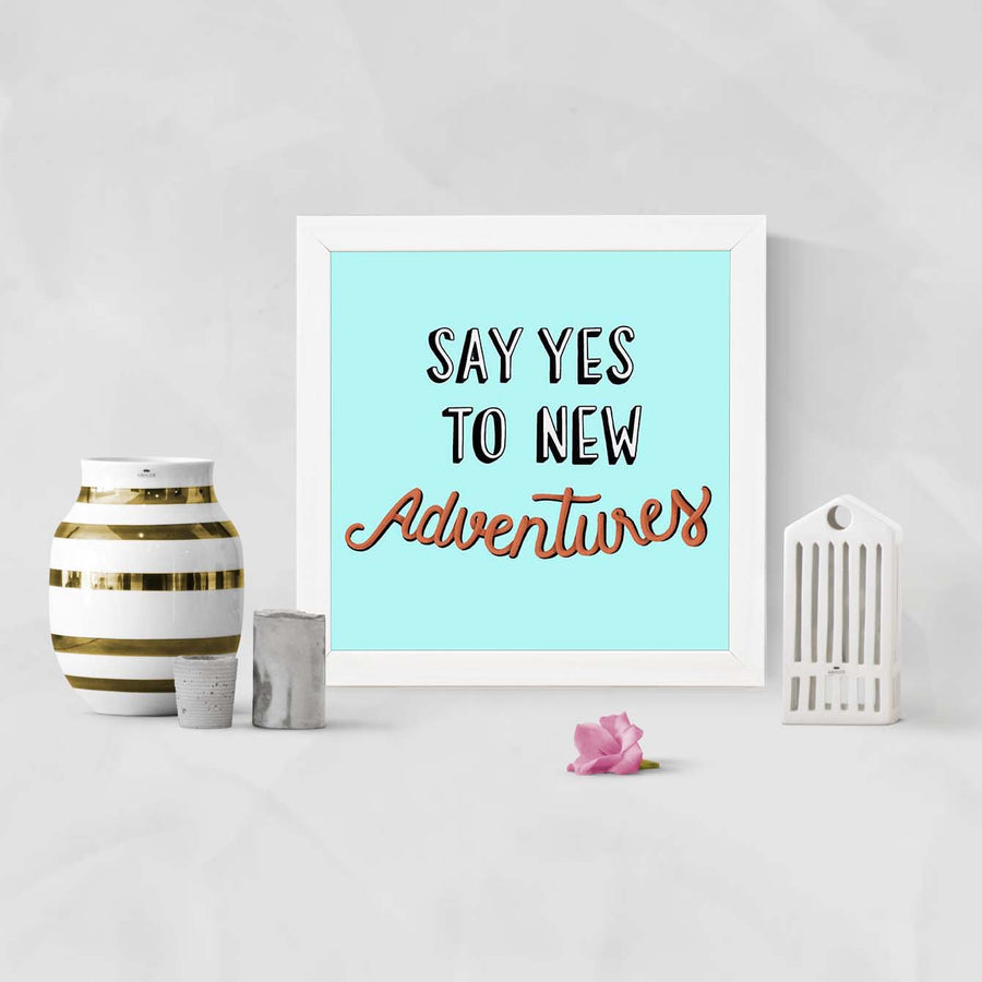 Say Yes To New Adventure   Framed Poster