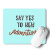 Say Yes To New Adventure Mouse Pad