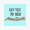 Say Yes To New Adventure Sticker