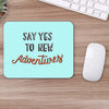 Buy Say Yes To New Adventure Travel Mouse Pads Online