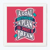 Goal Without A Plan Is Just A Wish Motivational Glass Framed Posters & Artprints