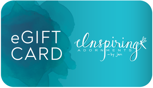 Inspiring Adornments ~ by Jen $25 Gift Card