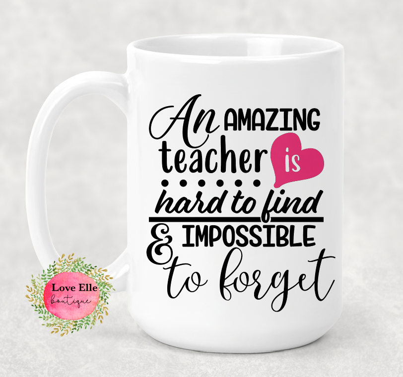 An Amazing Teacher is Impossible to Forget Mug/Tumbler