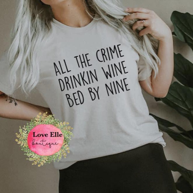 All The Crime Drinkin Wine Bed By Nine Shirt