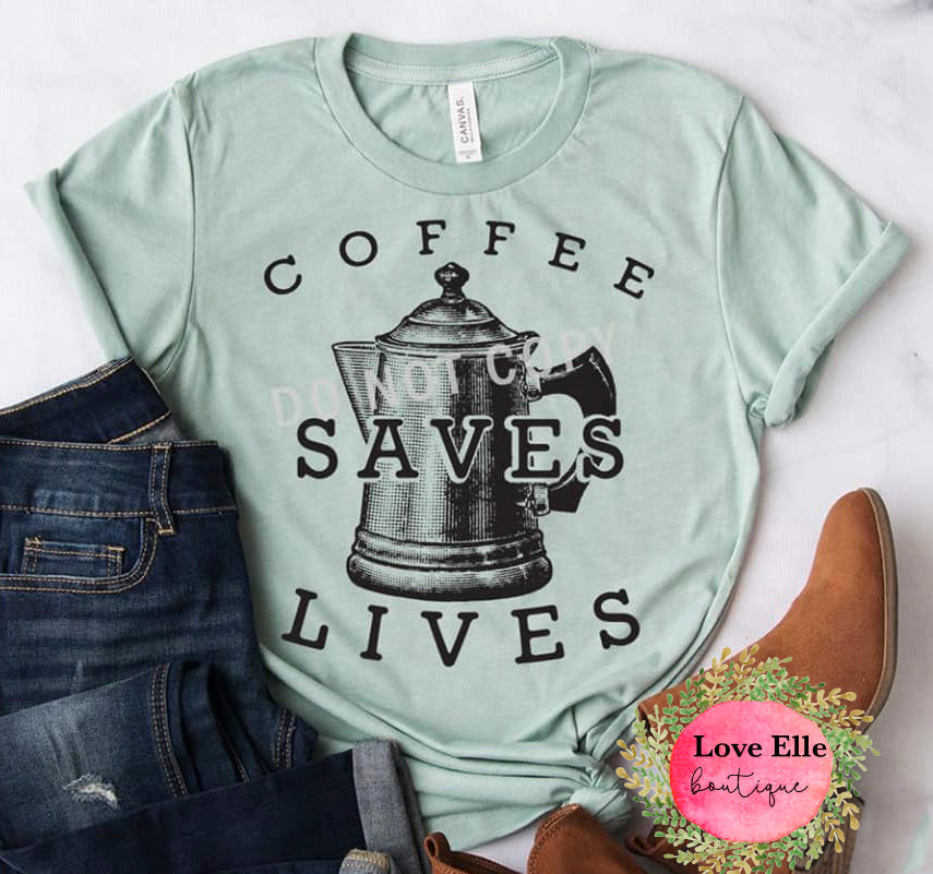 Coffee Saves Lives Shirt