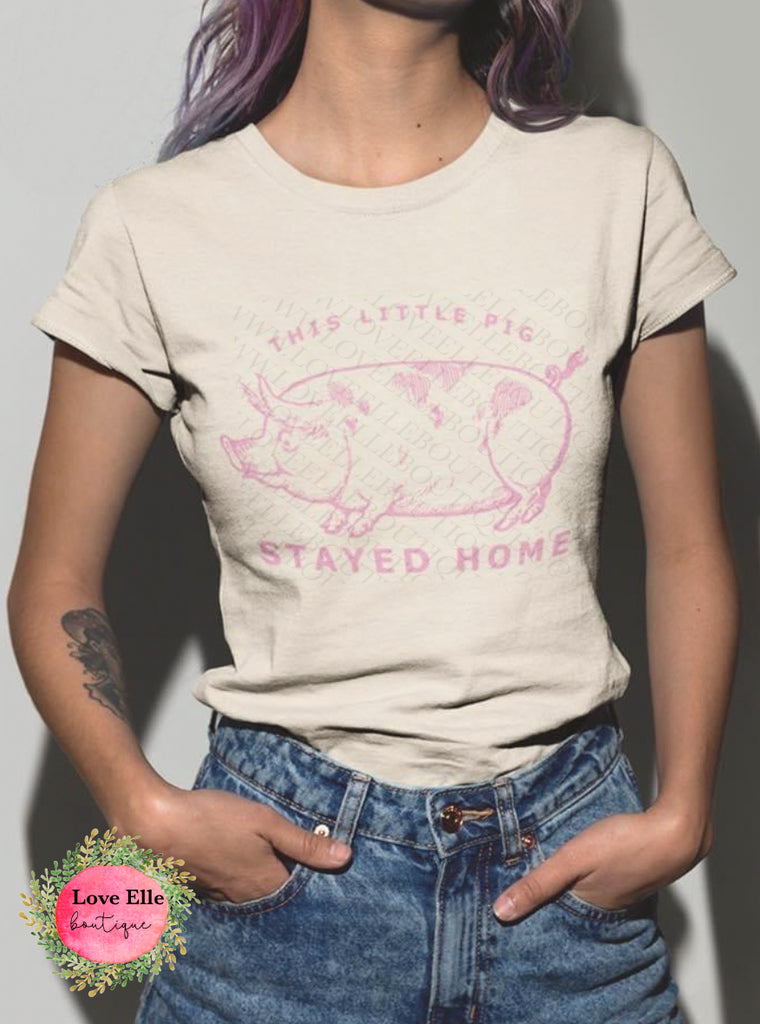 This Little Pig Stayed Home Shirt