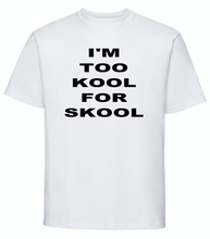 Load image into Gallery viewer, I'M TOO KOOL FOR SKOOL T SHIRT