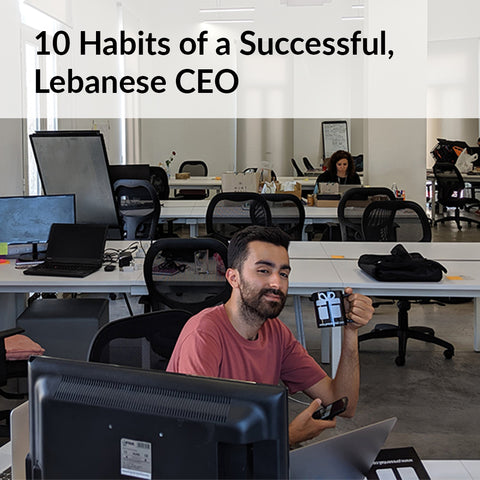 10 Habits of a Successful, Lebanese CEO
