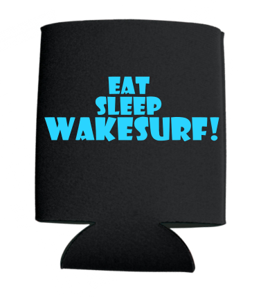 Eat Sleep Wakesurf! Can Koozies