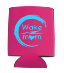 Wake Mom Can Koozies