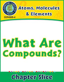 Atoms, Molecules & Elements: What Are Compounds? Gr. 5-8