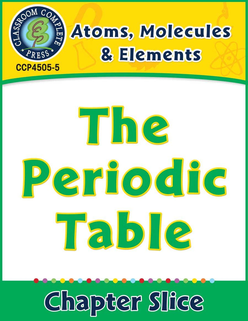 Atoms, Molecules & Elements: The Periodic Table Gr. 5-8