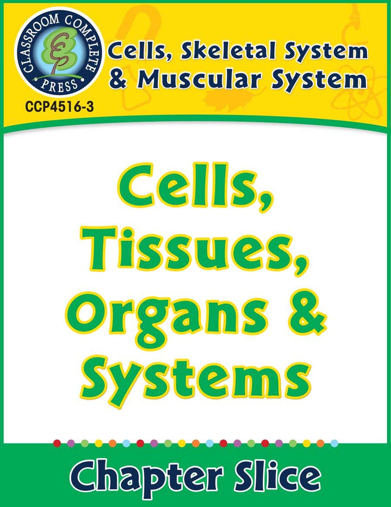 Cells, Skeletal & Muscular Systems: Cells, Tissues, Organs & Systems Gr. 5-8