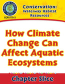 Conservation: Waterway Habitat Resources: How Climate Change Can Affect Aquatic Ecosystems Gr. 5-8