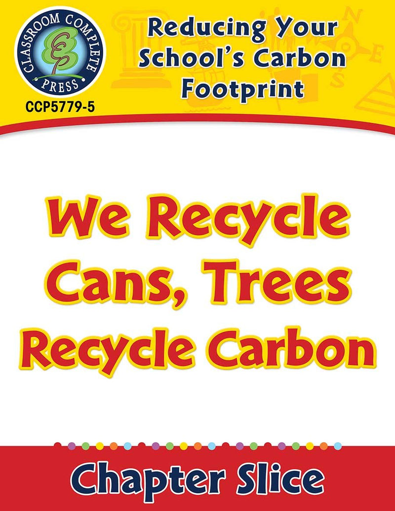 Reducing Your School's Carbon Footprint: We Recycle Cans, Trees Recycle Carbon Gr. 5-8