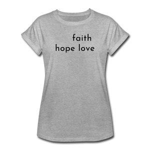 Faith Hope Love Women's Relaxed Fit T-Shirt Gray and White - heather gray