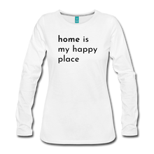 Load image into Gallery viewer, Home is my  Happy Place Women's Premium Long Sleeve T-Shirt Light Colors - white