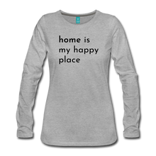 Load image into Gallery viewer, Home is my  Happy Place Women's Premium Long Sleeve T-Shirt Light Colors - heather gray