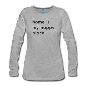 Home is my  Happy Place Women's Premium Long Sleeve T-Shirt Light Colors - heather gray