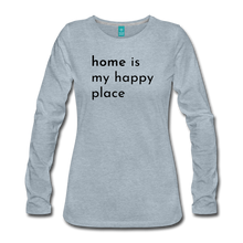 Load image into Gallery viewer, Home is my  Happy Place Women's Premium Long Sleeve T-Shirt Light Colors - heather ice blue