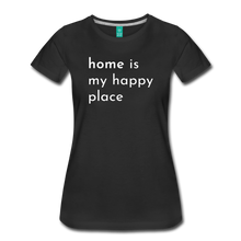Load image into Gallery viewer, Home Is My Happy Place Women's T-Shirt - black