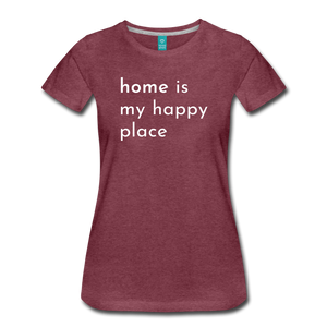 Home Is My Happy Place Women's T-Shirt - heather burgundy