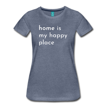 Load image into Gallery viewer, Home Is My Happy Place Women's T-Shirt - heather blue