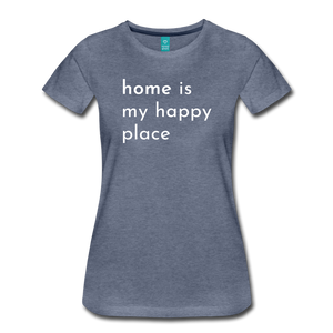 Home Is My Happy Place Women's T-Shirt - heather blue