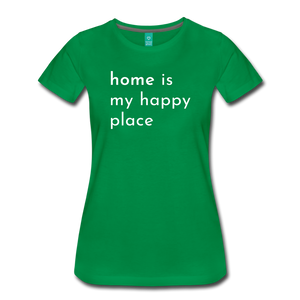 Home Is My Happy Place Women's T-Shirt - kelly green