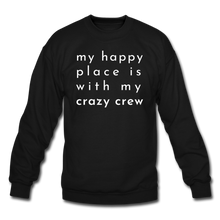 Load image into Gallery viewer, My Happy Place Is With My Crazy Crew Cozy Sweatshirt - black