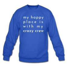 Load image into Gallery viewer, My Happy Place Is With My Crazy Crew Cozy Sweatshirt - royal blue