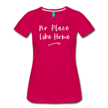 Load image into Gallery viewer, No Place Like Home Women's T-Shirt - dark pink
