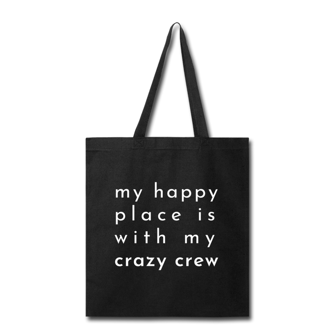 My Happy Place Is With My Crazy Crew Tote Bag - black