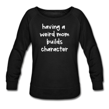Load image into Gallery viewer, Having a Weird Mom Builds Character Women's Wide Crewneck Sweatshirt - black