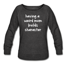 Load image into Gallery viewer, Having a Weird Mom Builds Character Women's Wide Crewneck Sweatshirt - heather black