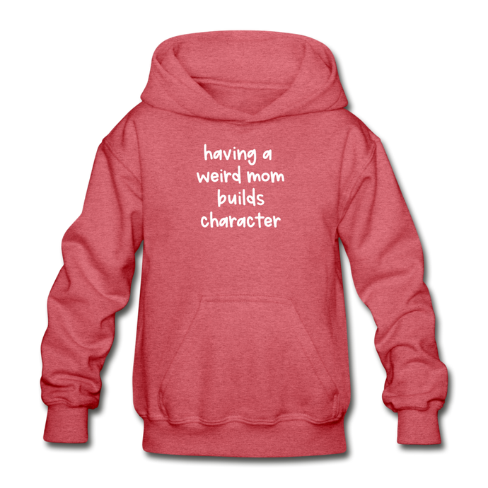 having a weird mom builds character youth sweatshirt hoodie - heather red