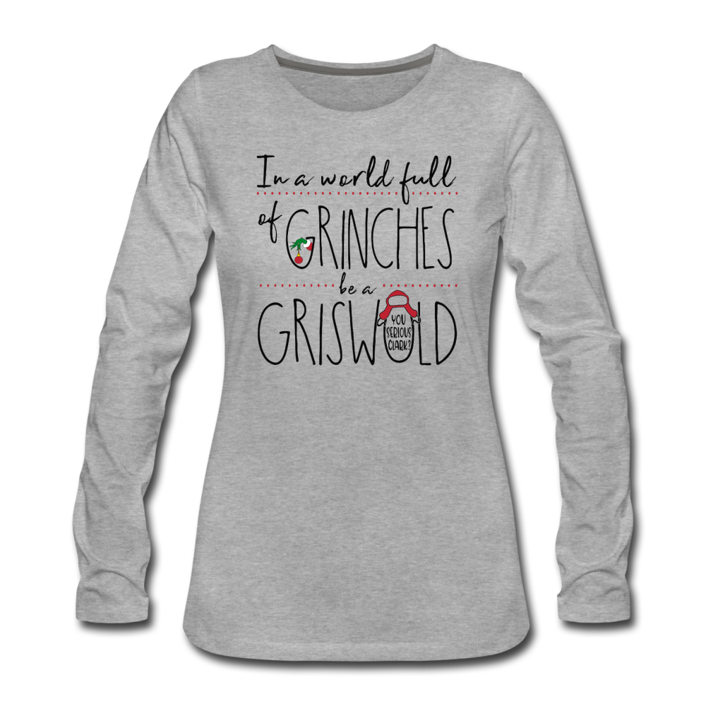 In a World Full of Grinches be a Griswald Women's Long Sleeve T-Shirt - heather gray