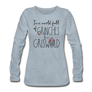 In a World Full of Grinches be a Griswald Women's Long Sleeve T-Shirt - heather ice blue