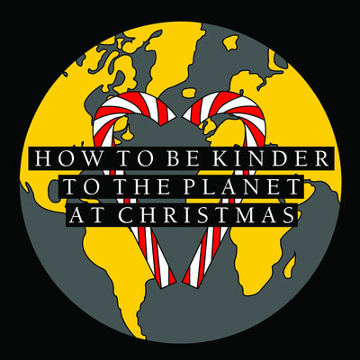 How To Be Kinder To The Planet At Christmas