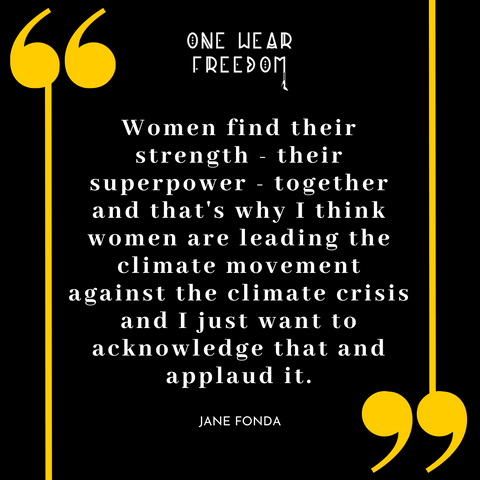 Quote: Women find their strength - their superpower - together and that's why I think women are leading the climate movement against the climate crisis and I just want to acknowledge that and applaud it by Jane Fonda