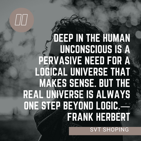 "Frank Herbertn Quotes ""Deep In the human unconscious is a pervasive need for a logical universe that makes sense. But the real universe is always one step beyond logic."" Frank Herbertn"