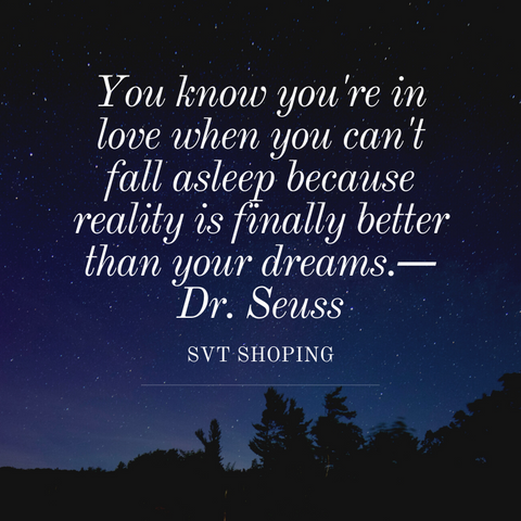 "In this image Dr Seuss speaks about love. He uses this quote ""You know you're in love when you can't fall asleep because reality is finally better than your dreams."""